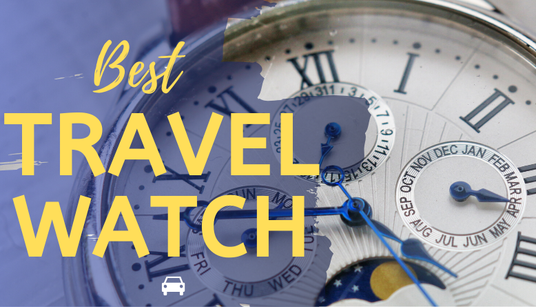 11 Best Travel Watch in 2019